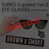 "TURBO 5 speed Ver.2 ""通称ターボ II"" EYE GLASSES (by RALEIGH Design)[BR x SM]"