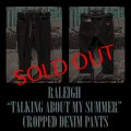 """RALEIGH """"TALKING ABOUT MY SUMMER"""" CROPPED DENIM PANTS [CONCRETE BLACK (NON WASH)]"""